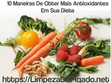 10 Maneiras De Obter Mais Antioxidantes Em Sua Dieta